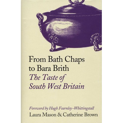 From Bath Chaps to Bara Brith: The Taste of South West Britain by Laura Mason
