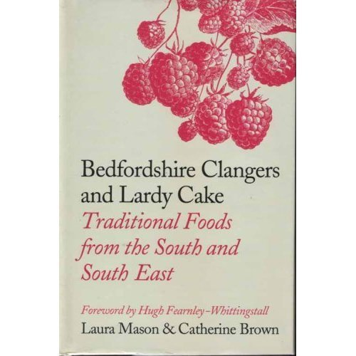 Bedfordshire Clangers and Lardy Cake: Traditional Foods from the South and South East by Laura Mason