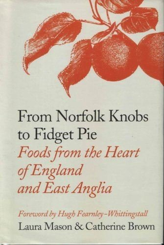 From Norfolk Knobs to Fidget Pie: Foods from the Heart of England and East Anglia by Laura Mason