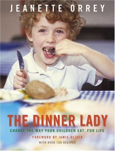 The Dinner Lady: Change The Way Your Children Eat Forever by Jeanette Orrey