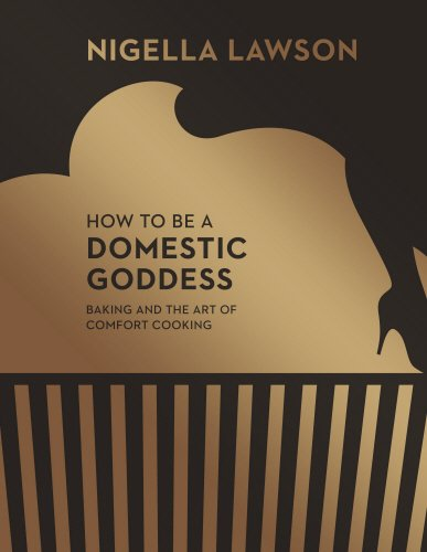 How To Be A Domestic Goddess: Baking and the Art of Comfort Cooking (Nigella Collection) by Nigella Lawson