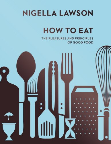 How To Eat: The Pleasures and Principles of Good Food (Nigella Collection) by Nigella Lawson