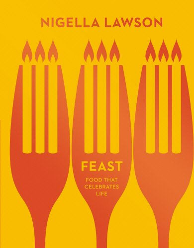 Feast: Food that Celebrates Life (Nigella Collection) by Nigella Lawson
