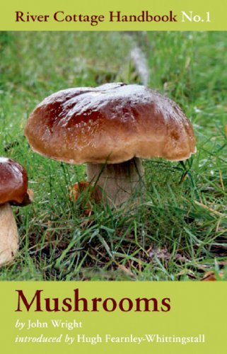 Mushrooms: River Cottage Handbook No.1 by John Wright