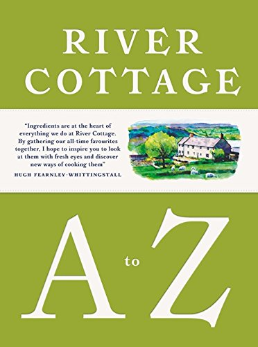 River Cottage A to Z: Our Favourite Ingredients, & How to Cook Them by Hugh Fearnley-Whittingstall