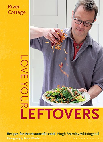 River Cottage Love Your Leftovers: Recipes for the resourceful cook by Hugh Fearnley-Whittingstall