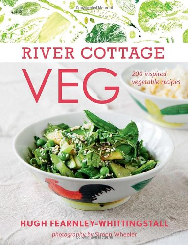 River Cottage Veg: 200 Inspired Vegetable Recipes by Hugh Fearnley-Whittingstall