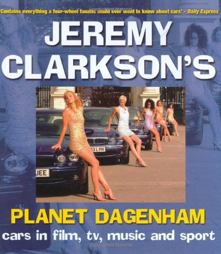 Planet Dagenham: Cars in Film, TV, Music and Sport by Jeremy Clarkson