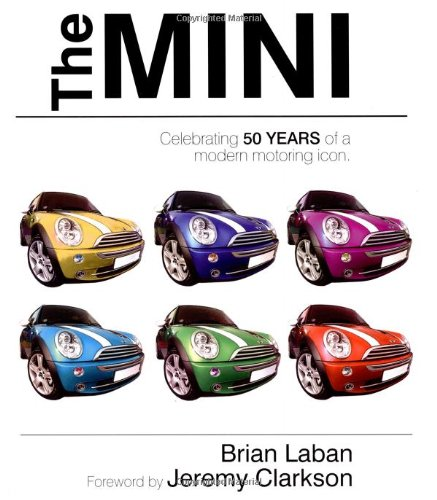 The Mini: Celebrating 50 Years of a Modern Motoring Icon by Brian Laban