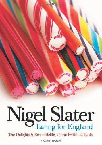 Eating for England: The Delights and Eccentricities of the British at Table by Nigel Slater