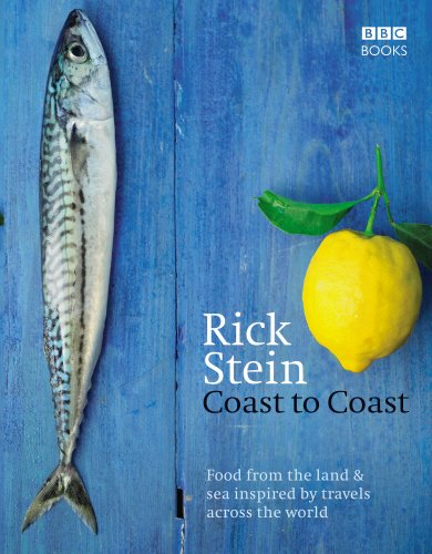 Coast to Coast: Food from the Lands & Sea Inspired by Travels Across the World by Rick Stein